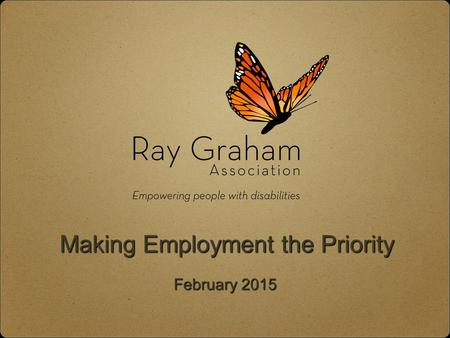 Making Employment the Priority February 2015. Mission....to create opportunities that support people with disabilities to reach, grow, and achieve.