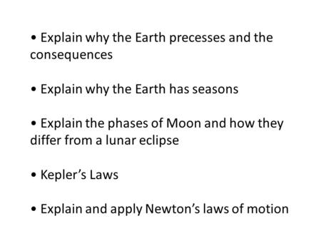 Explain why the Earth precesses and the consequences