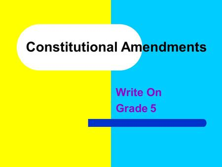 Constitutional Amendments Write On Grade 5. Learner Expectation The learner will understand the rights, responsibilities, and privileges of citizens living.