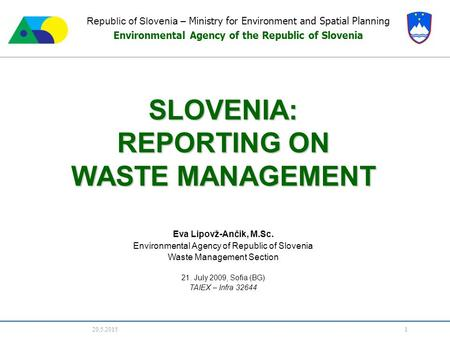 20.5.2015 1 Republic of Slovenia – Ministry for Environment and Spatial Planning Environmental Agency of the Republic of Slovenia SLOVENIA: REPORTING ON.