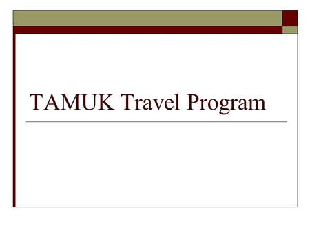 TAMUK Travel Program. Overview  Policies and Procedures  T-Card Regulations Allowable & Unallowable Expenses  Concur Overview.