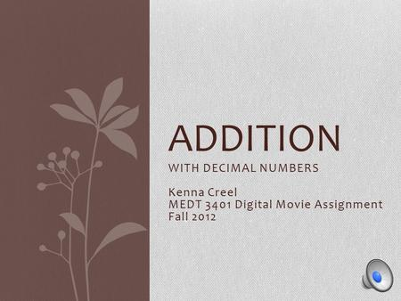 WITH DECIMAL NUMBERS Kenna Creel MEDT 3401 Digital Movie Assignment Fall 2012 ADDITION.