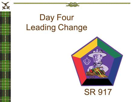 SR 917 Day Four Leading Change. Change Is… A fact of life Change happens A source of anxiety We are naturally reluctant to change A valuable tool of leadership.