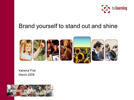 Brand yourself to stand out and shine Katrena Friel March 2009.