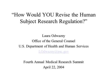 """How Would YOU Revise the Human Subject Research Regulation?"" Laura Odwazny Office of the General Counsel U.S. Department of Health and Human Services."