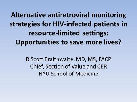 Alternative antiretroviral monitoring strategies for HIV-infected patients in resource-limited settings: Opportunities to save more lives? R Scott Braithwaite,