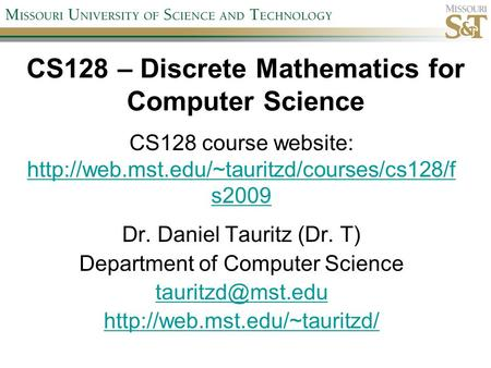 CS128 – Discrete Mathematics for Computer Science Dr. Daniel Tauritz (Dr. T) Department of Computer Science