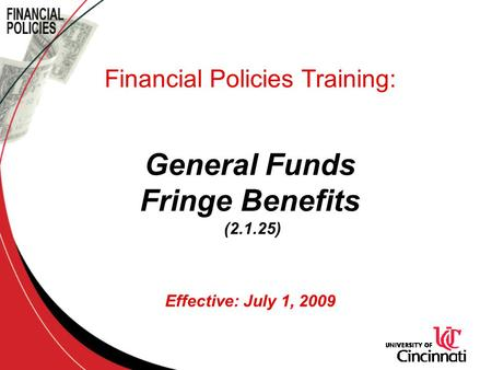 Financial Policies Training: General Funds Fringe Benefits (2.1.25) Effective: July 1, 2009.