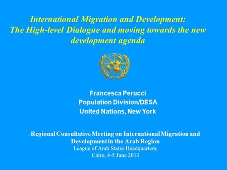 International Migration and Development: The High-level Dialogue and moving towards the new development agenda Regional Consultative Meeting on International.