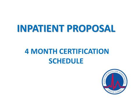 INPATIENT PROPOSAL INPATIENT PROPOSAL 4 MONTH CERTIFICATION SCHEDULE.