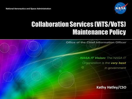 Collaboration Services (ViTS/VoTS) Maintenance Policy Kathy Hatley/CSO.