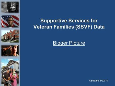 Supportive Services for Veteran Families (SSVF) Data Bigger Picture Updated 5/22/14.