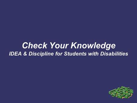 Check Your Knowledge IDEA & Discipline for Students with Disabilities.