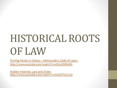 HISTORICAL ROOTS OF LAW Turning Points in History - Hammurabi's Code of Laws -  Hidden Histories: Law and Order-