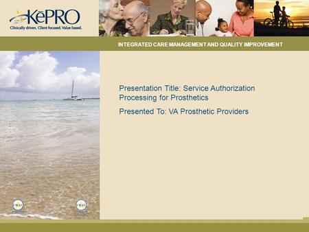: Presentation Title: Service Authorization Processing for Prosthetics Presented To: VA Prosthetic Providers INTEGRATED CARE MANAGEMENT AND QUALITY IMPROVEMENT.