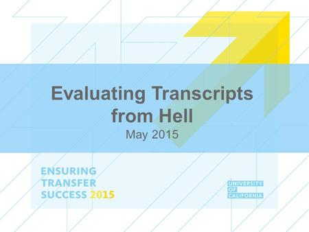 Evaluating Transcripts from Hell May 2015. ENSURING TRANSFER SUCCESS 2015 Evaluation Process – using two sample applications Challenging Evaluation Areas.