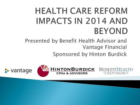 Presented by Benefit Health Advisor and Vantage Financial Sponsored by Hinton Burdick.