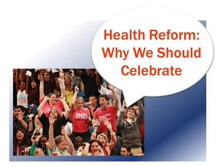 Health Reform: Why We Should Celebrate. Coverage for Those with Pre-Existing Conditions.