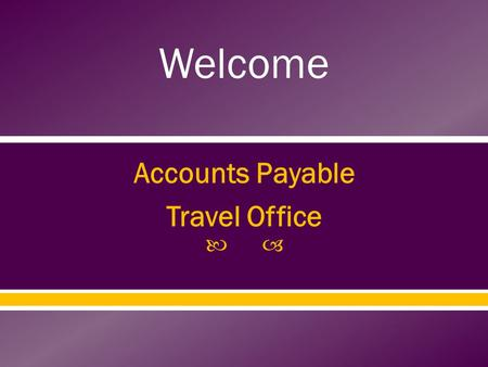  Accounts Payable Travel Office Welcome.  Kimberly F. Jones – 252-737-1076  Vacant  All Travel Questions –