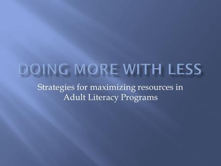 Strategies for maximizing resources in Adult Literacy Programs.