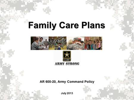 Family Care Plans AR 600-20, Army Command Policy July 2013.