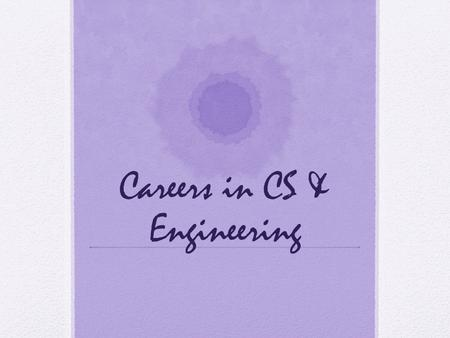 Careers in CS & Engineering. CS & Engineering careers are not all this….