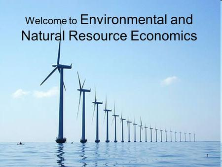 1 Welcome to Environmental and Natural Resource Economics.