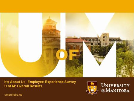 It's About Us: Employee Experience Survey U of M: Overall Results umanitoba.ca.