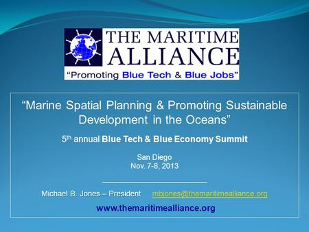 "Www.themaritimealliance.org ""Marine Spatial Planning & Promoting Sustainable Development in the Oceans"" 5 th annual Blue Tech & Blue Economy Summit San."