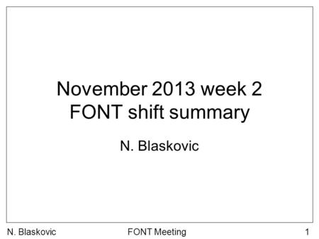 N. BlaskovicFONT Meeting1 November 2013 week 2 FONT shift summary N. Blaskovic.