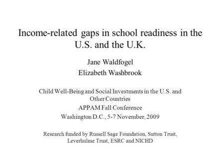 Income-related gaps in school readiness in the U.S. and the U.K. Jane Waldfogel Elizabeth Washbrook Child Well-Being and Social Investments in the U.S.