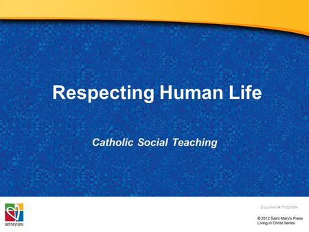 Respecting Human Life Catholic Social Teaching Document #: TX001994.