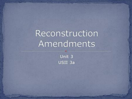 Unit 3 USII 3a Reconstruction: The rebuilding and reunification of The South after the end of the Civil War.