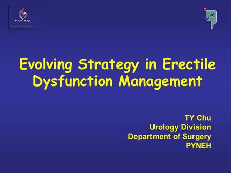 Evolving Strategy in Erectile Dysfunction Management TY Chu Urology Division Department of Surgery PYNEH.