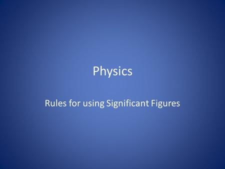 Physics Rules for using Significant Figures. Rules for Averaging Trials Determine the average of the trials using a calculator Determine the uncertainty.