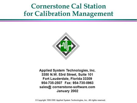 Cornerstone Cal Station for Calibration Management Applied System Technologies, Inc. 3350 N.W. 53rd Street, Suite 101 Fort Lauderdale, Florida 33309 954-735-2507.