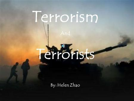 Terrorism And Terrorists By: Helen Zhao According to Wikipedia - Terrorism is an act of violence against people for religious and political sort of reasons.