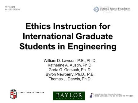 Ethics Instruction for International Graduate Students in Engineering William D. Lawson, P.E., Ph.D. Katherine A. Austin, Ph.D. Greta G. Gorsuch, Ph. D.