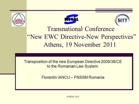 "ATHENS 2011 Transnational Conference ""New EWC Directive-New Perspectives"" Athens, 19 November 2011 Transposition of the new European Directive 2009/38/CE."