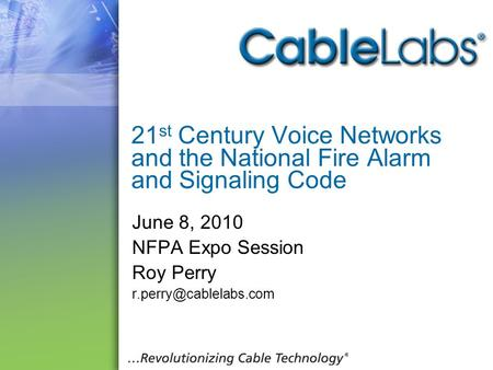 21 st Century Voice Networks and the National Fire Alarm and Signaling Code June 8, 2010 NFPA Expo Session Roy Perry