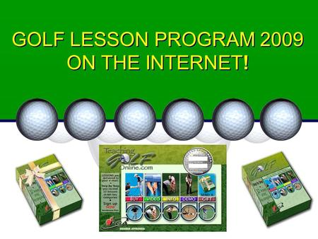 GOLF LESSON PROGRAM 2009 ON THE INTERNET! OUR MISSION Our mission is to offer top quality golf instructions to beginner, intermediate and advanced players.