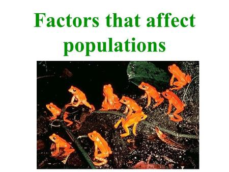 Factors that affect populations. Describe the factors that limit the size of a population. Compare density-dependent and density- independent factors.