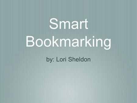 Smart Bookmarking by: Lori Sheldon. Picture it.... you have all of your bookmarks saved on your home computer.