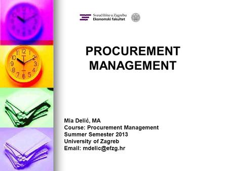 Mia Delić, MA Course: Procurement Management Summer Semester 2013 University of Zagreb   PROCUREMENT MANAGEMENT.