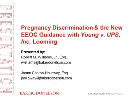 Pregnancy Discrimination & the New EEOC Guidance with Young v. UPS, Inc. Looming Presented by: Robert M. Williams, Jr., Esq.