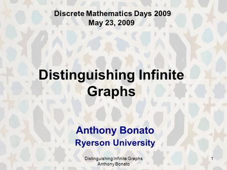 Distinguishing Infinite Graphs Anthony Bonato 1 Distinguishing Infinite Graphs Anthony Bonato Ryerson University Discrete Mathematics Days 2009 May 23,