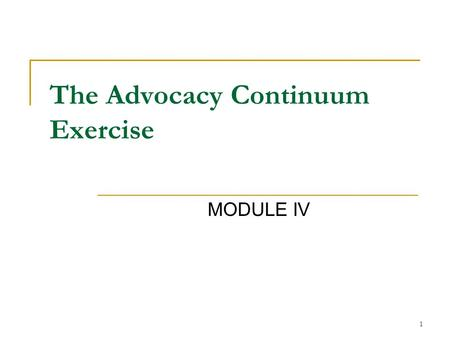 1 The Advocacy Continuum Exercise MODULE IV. 2 Introductions Name Part of state you are from Experience with disability Parent? Self-Advocate? Provider?