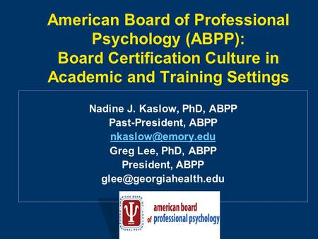 American Board of Professional Psychology (ABPP): Board Certification Culture in Academic and Training Settings Nadine J. Kaslow, PhD, ABPP Past-President,