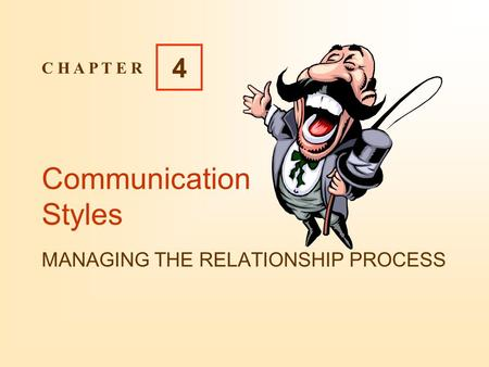 Communication Styles MANAGING THE RELATIONSHIP PROCESS C H A P T E R 4.