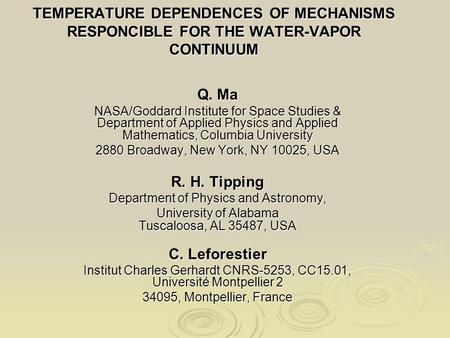 TEMPERATURE DEPENDENCES OF MECHANISMS RESPONCIBLE FOR THE WATER-VAPOR CONTINUUM Q. Ma NASA/Goddard Institute for Space Studies & Department of Applied.